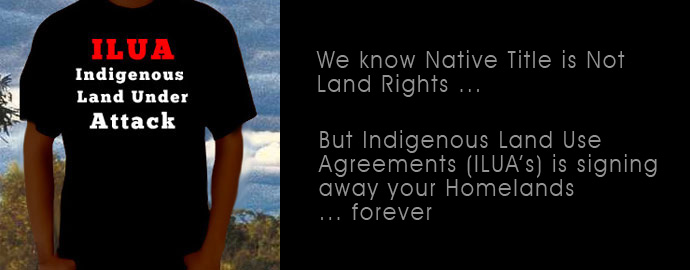 Indigenous Land Use Agreements (ILUAs) have been placed before Sovereign Owners, who can barely read and write in English, and there is no translation in their mother tongue