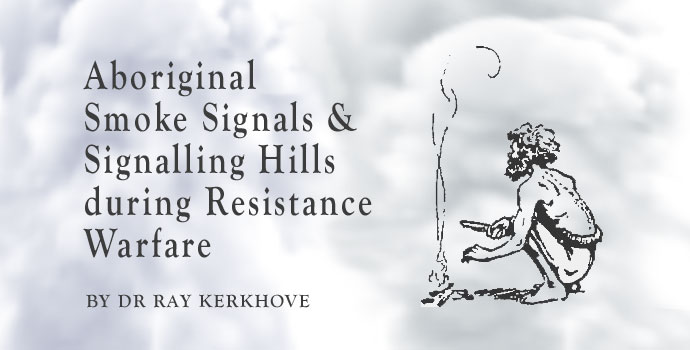 Australian Aboriginal Smoke Signals and Signalling Hills during Resistance Warefare