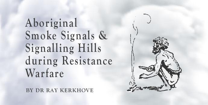 Australian Aboriginal Smoke Signals and Signalling Hills during Resistance Warefare
