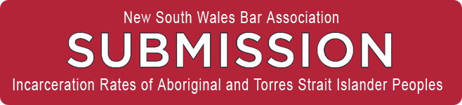 NSW BAR SUBMISSION - Incarceration Rates of Aboriginal and Torres Strait Islander Peoples