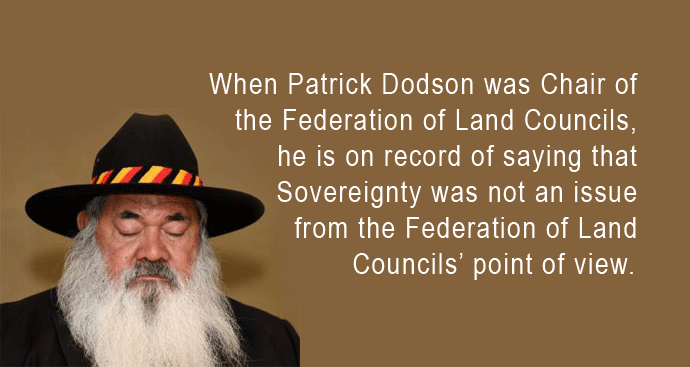 When Patrick Dodson was Chair of the Federation of Land Councils - Sovereignty was not an issue